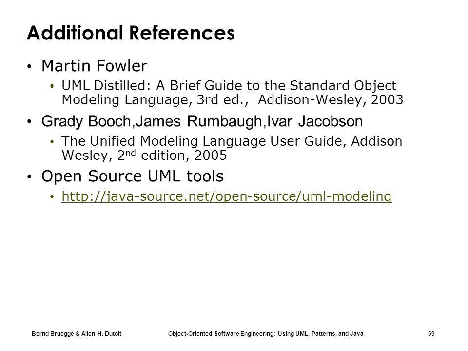 Bernd Bruegge & Allen H. Dutoit Object-Oriented Software Engineering: Using UML, Patterns, and Java 59 Additional References Martin Fowler UML Distill