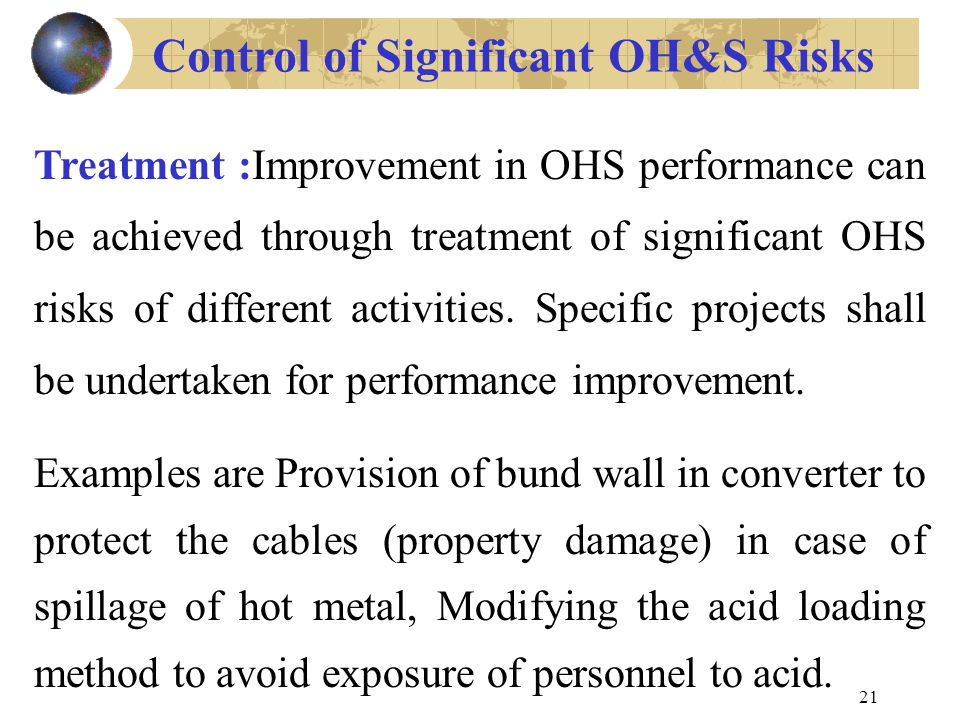 21 Treatment :Improvement in OHS performance can be achieved through treatment of significant OHS risks of different activities.