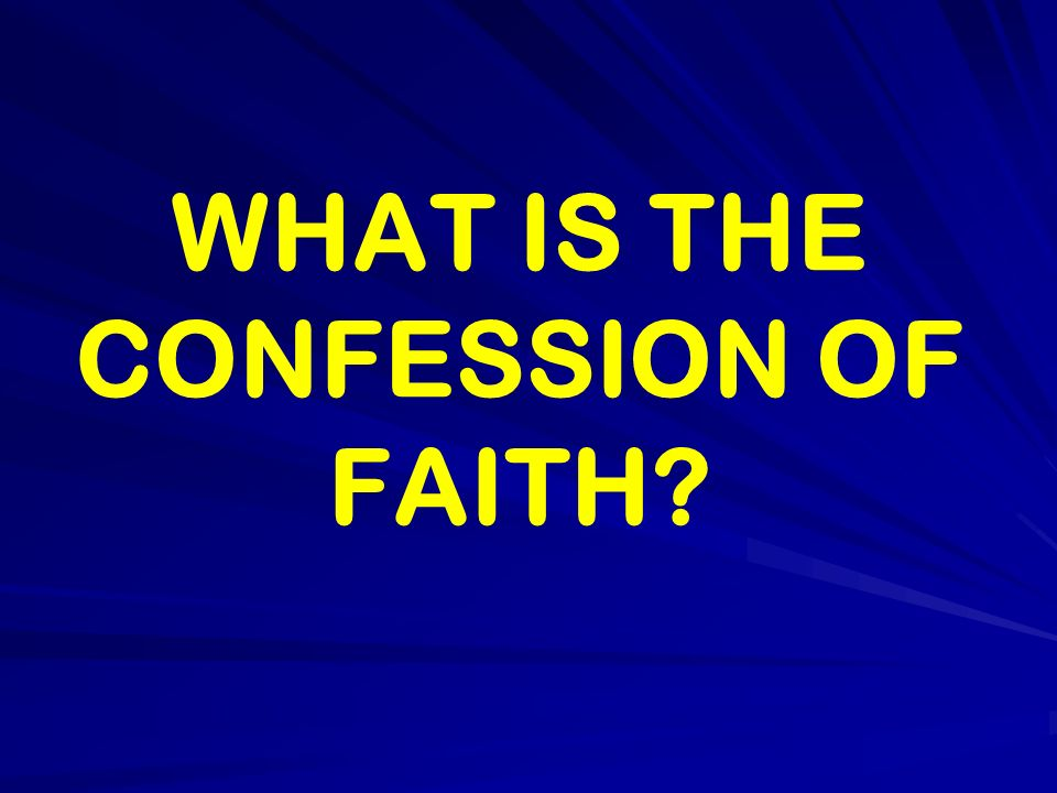 WHAT IS THE CONFESSION OF FAITH