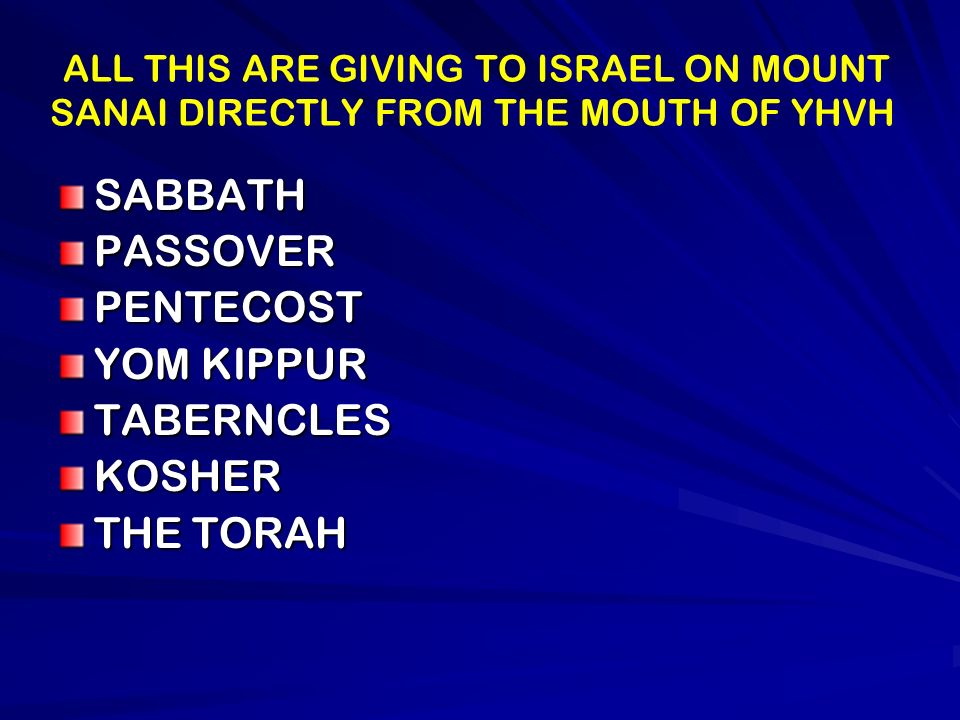 ALL THIS ARE GIVING TO ISRAEL ON MOUNT SANAI DIRECTLY FROM THE MOUTH OF YHVH SABBATHPASSOVERPENTECOST YOM KIPPUR TABERNCLESKOSHER THE TORAH