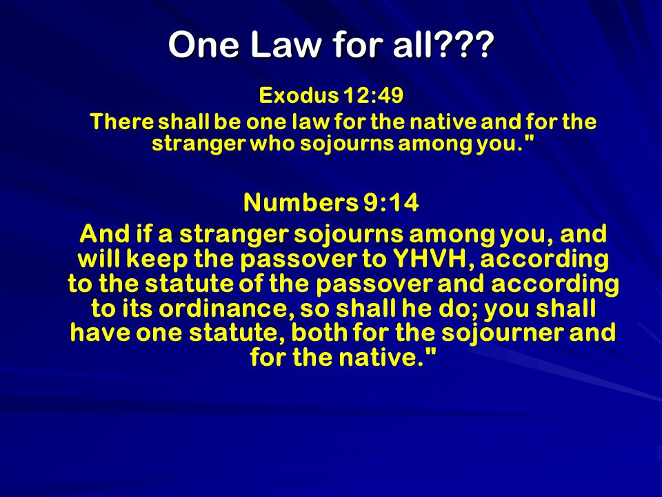 One Law for all??? Exodus 12:49 There shall be one law for the native and for the stranger who sojourns among you.