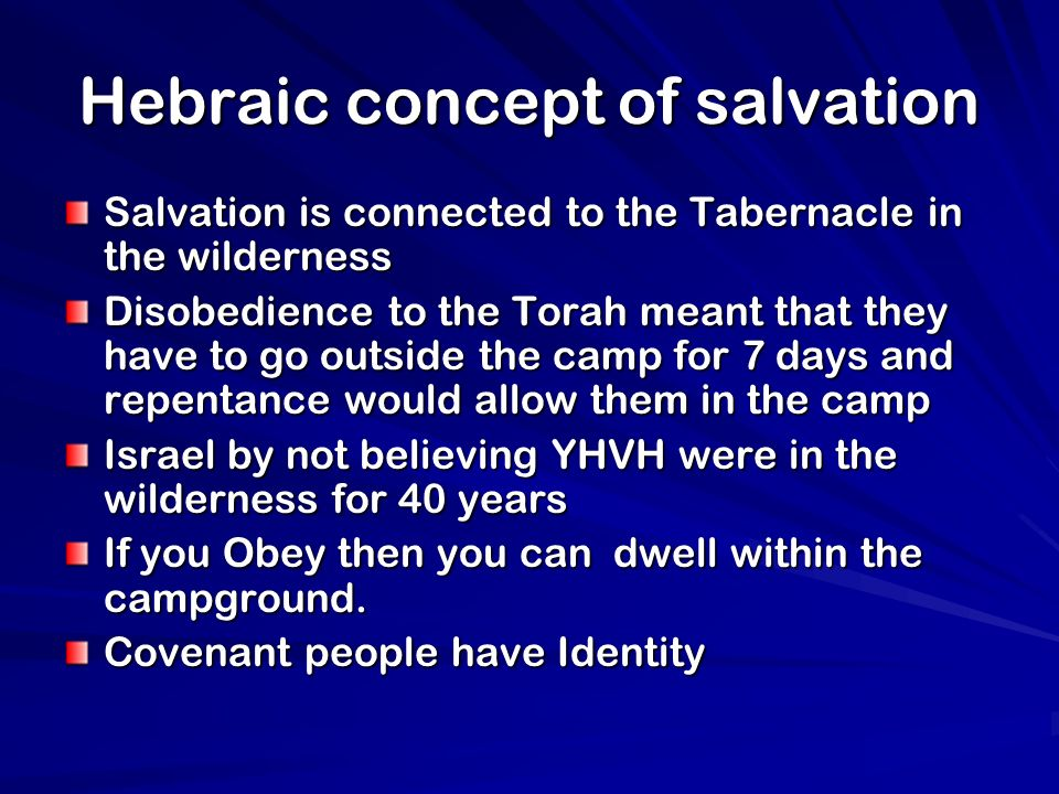Hebraic concept of salvation Salvation is connected to the Tabernacle in the wilderness Disobedience to the Torah meant that they have to go outside t