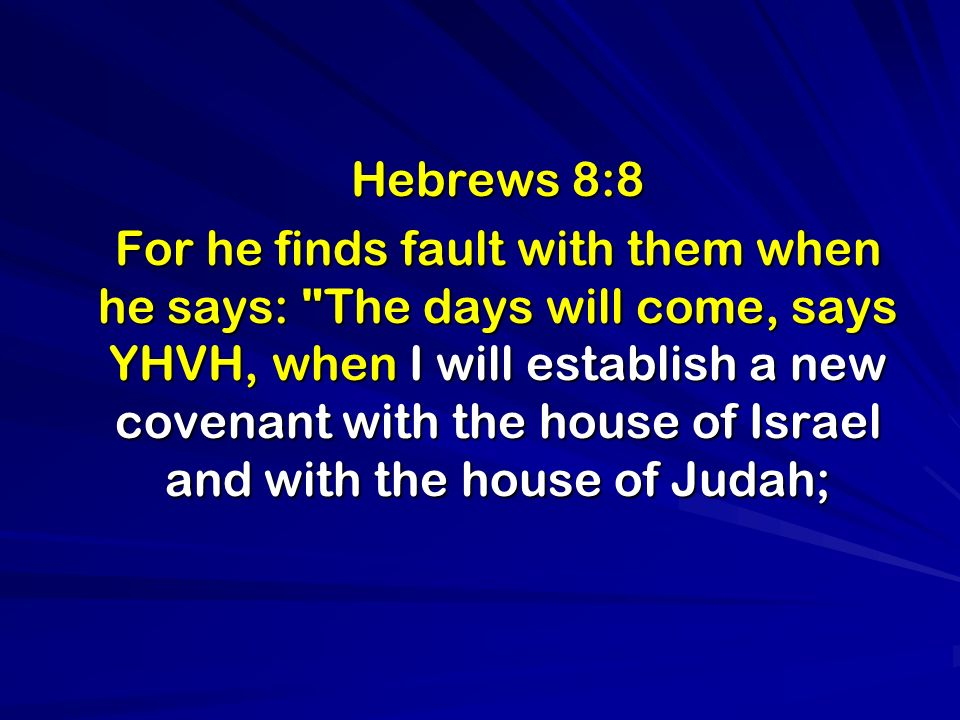Hebrews 8:8 For he finds fault with them when he says: