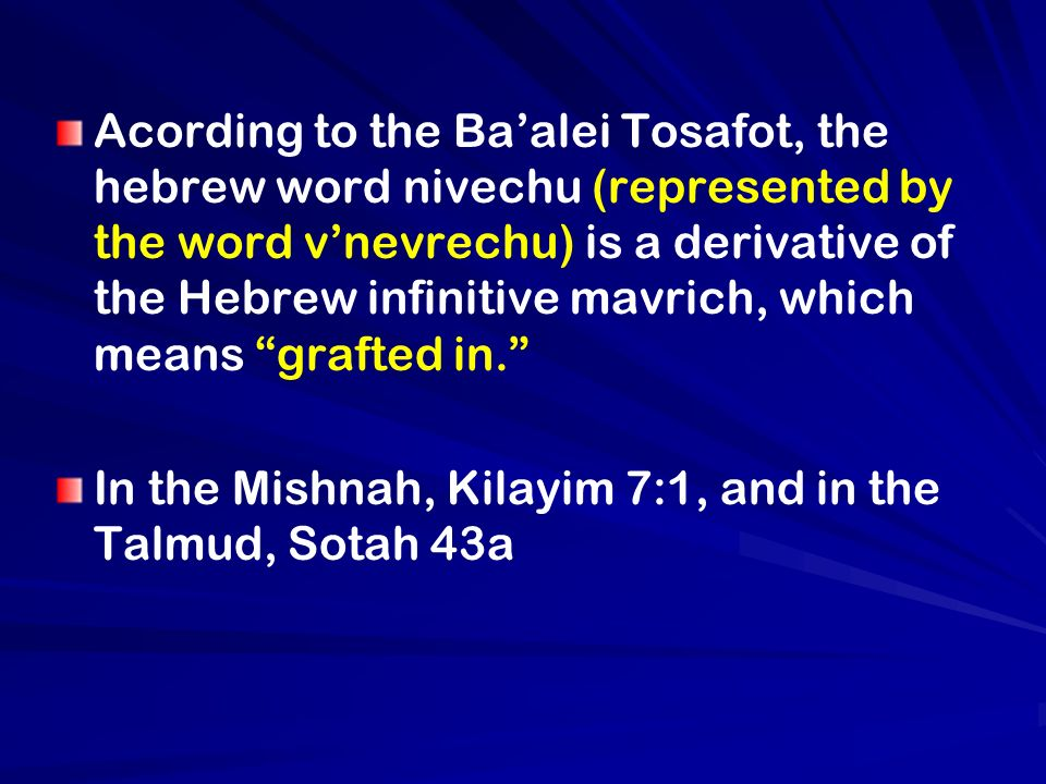 Acording to the Baalei Tosafot, the hebrew word nivechu (represented by the word vnevrechu) is a derivative of the Hebrew infinitive mavrich, which me