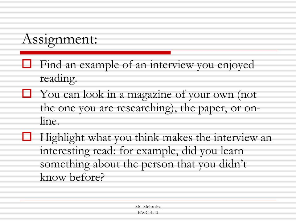 Mr. Mehrotra EWC 4U0 Assignment: Find an example of an interview you enjoyed reading. You can look in a magazine of your own (not the one you are rese