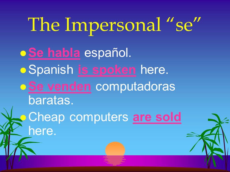The Impersonal se l Se habla español.l Spanish is spoken here.