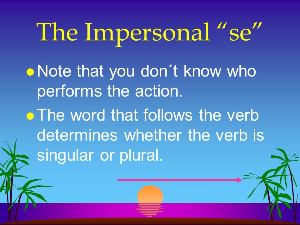 The Impersonal se l Note that you don´t know who performs the action.