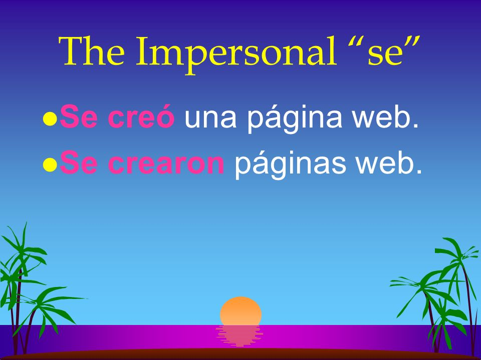 The Impersonal se l Note that you don´t know who performs the action. l The word that follows the verb determines whether the verb is singular or plur