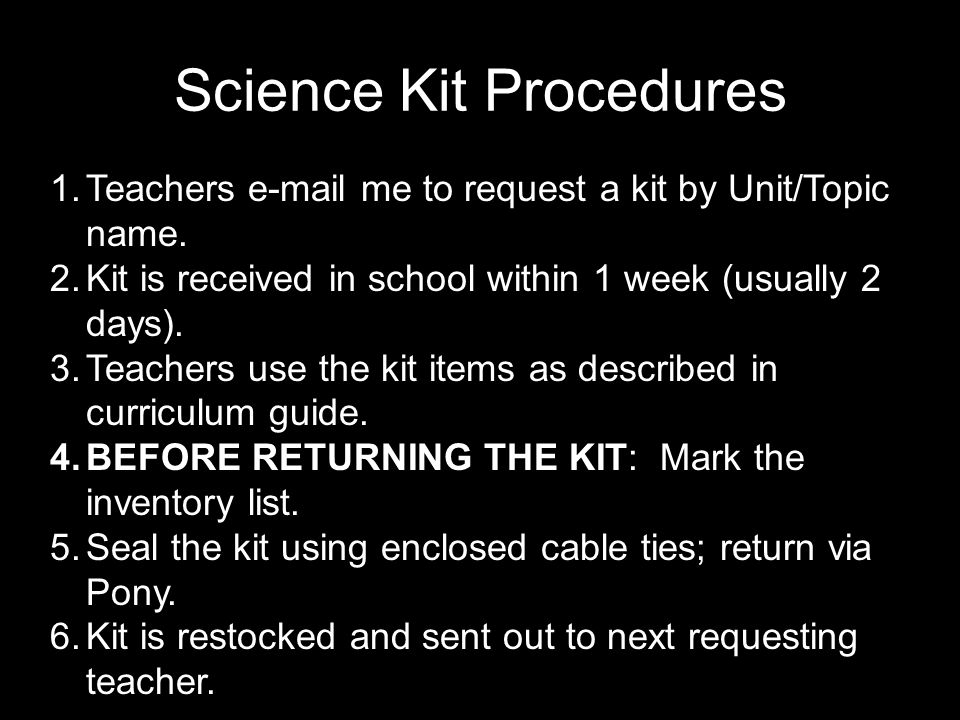 Science Kit Procedures 1.Teachers e-mail me to request a kit by Unit/Topic name.