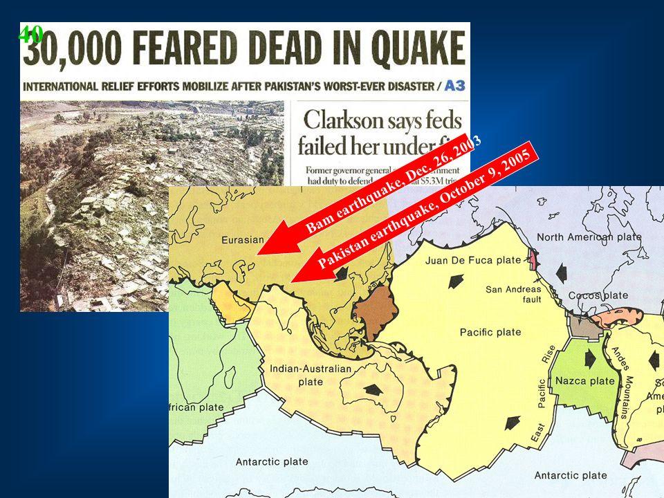 40 Pakistan earthquake, October 9, 2005 Bam earthquake, Dec. 26, 2003
