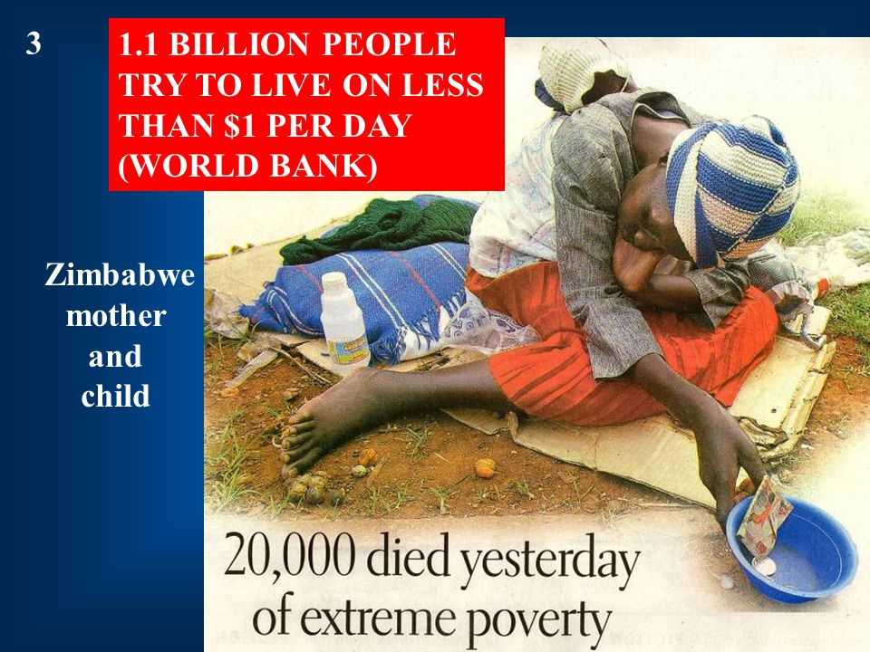 1.1 BILLION PEOPLE TRY TO LIVE ON LESS THAN $1 PER DAY (WORLD BANK) Zimbabwe mother and child 3