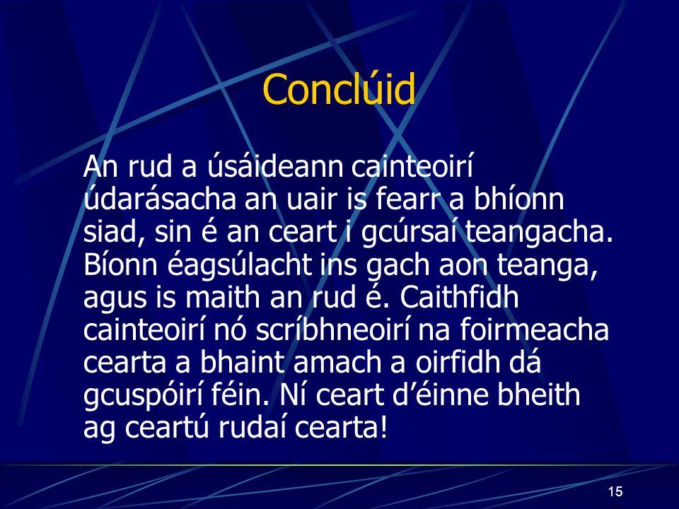 15 Conclúid An rud a úsáideann cainteoirí údarásacha an uair is fearr a bhíonn siad, sin é an ceart i gcúrsaí teangacha.