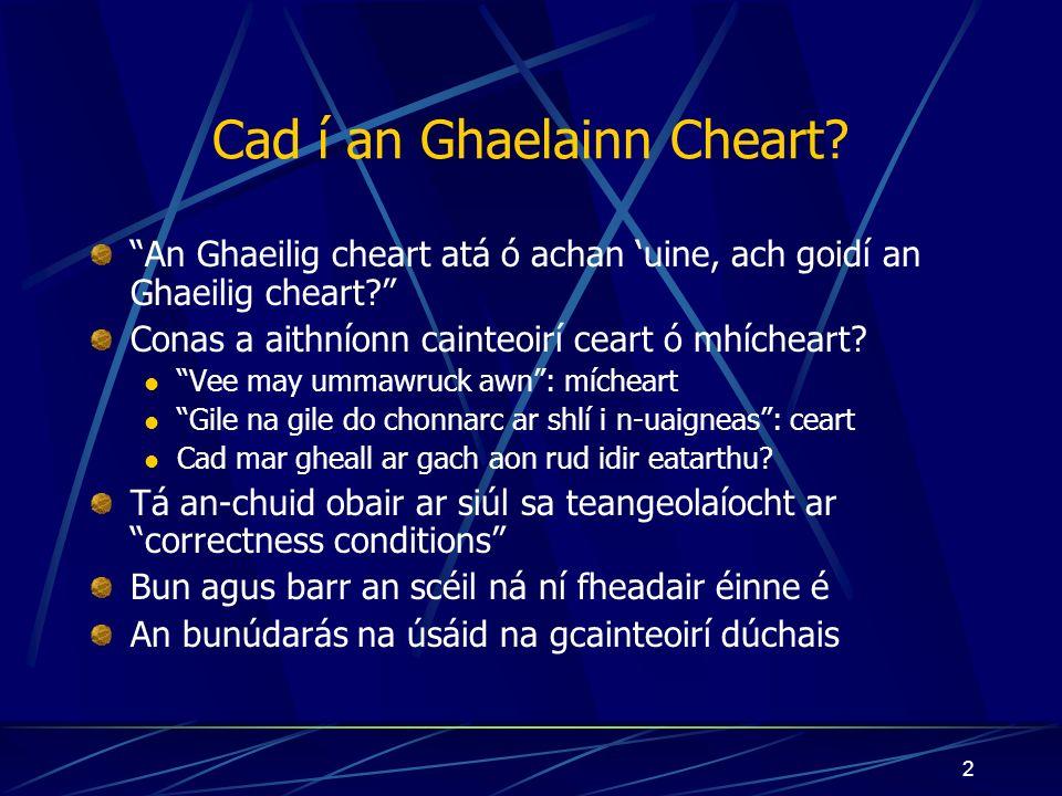 2 Cad í an Ghaelainn Cheart. An Ghaeilig cheart atá ó achan uine, ach goidí an Ghaeilig cheart.
