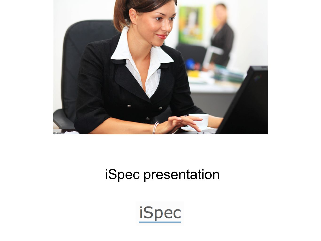 A revolution in Tender, Bid and Contract Management Systems 102 Why iSpec.