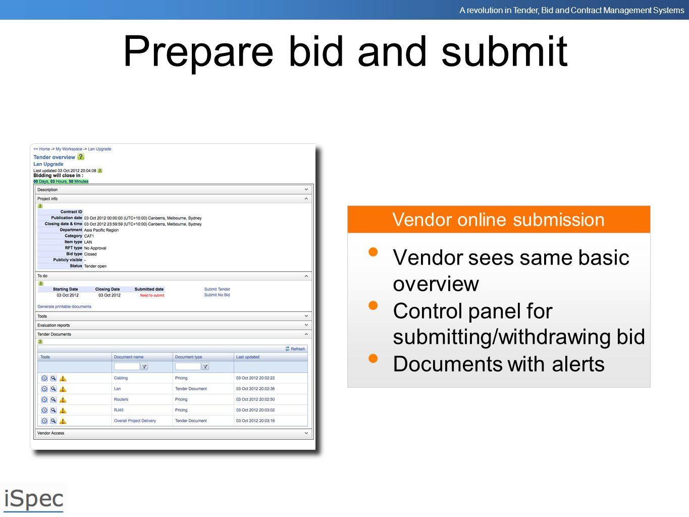 A revolution in Tender, Bid and Contract Management Systems Vendor online submission Prepare bid and submit Vendor sees same basic overview Control pa