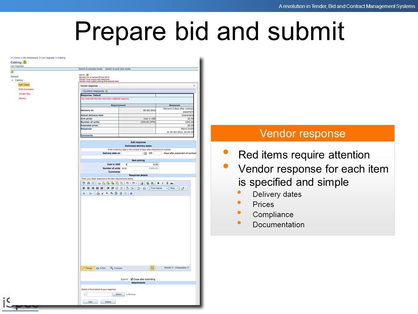 A revolution in Tender, Bid and Contract Management Systems Vendor response Prepare bid and submit Red items require attention Vendor response for eac