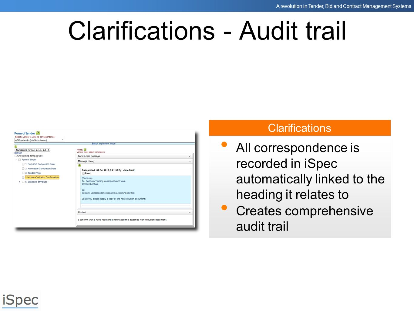 A revolution in Tender, Bid and Contract Management Systems Clarifications Clarifications - Audit trail All correspondence is recorded in iSpec automa