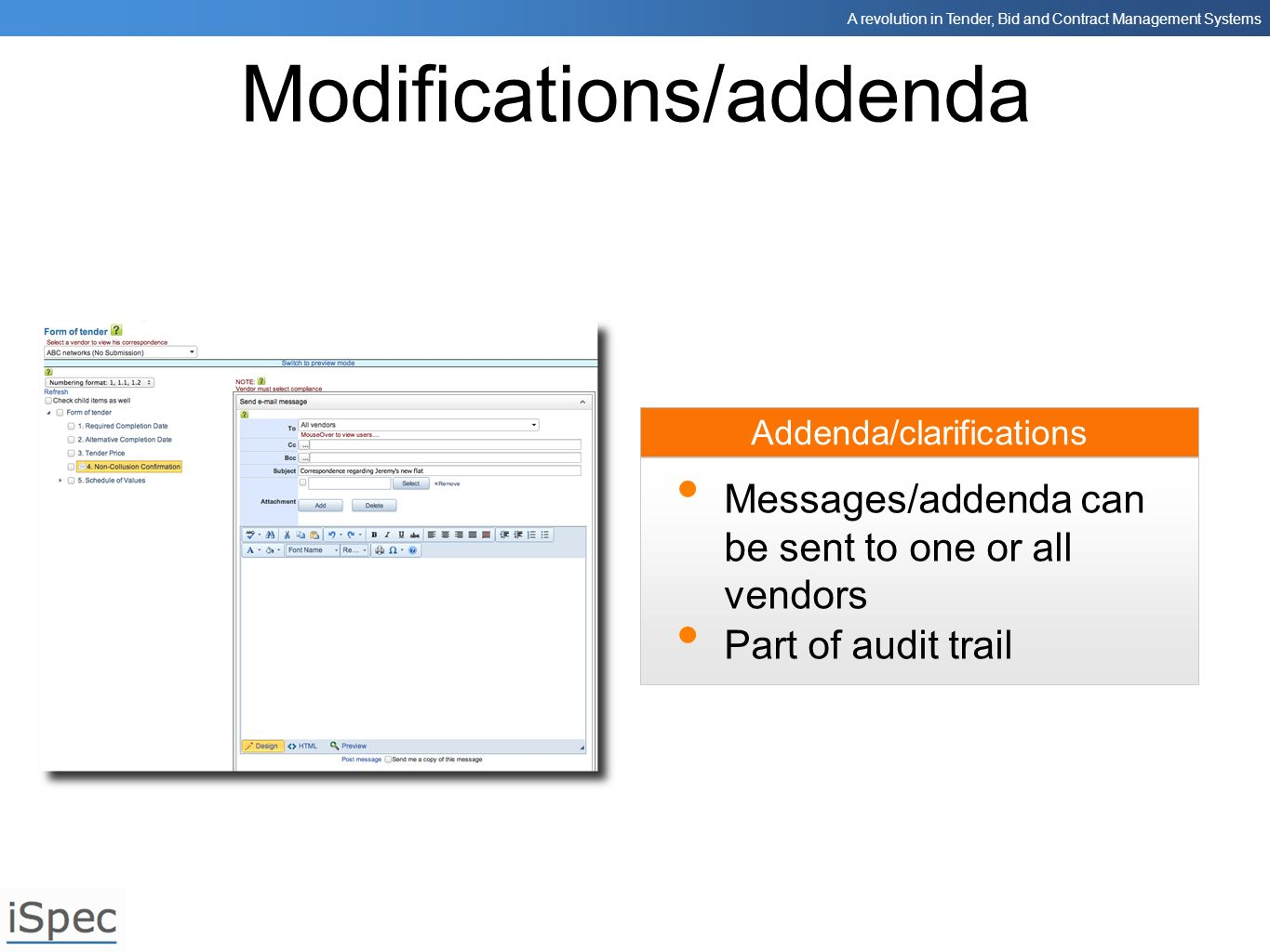 A revolution in Tender, Bid and Contract Management Systems Addenda/clarifications Modifications/addenda Messages/addenda can be sent to one or all ve