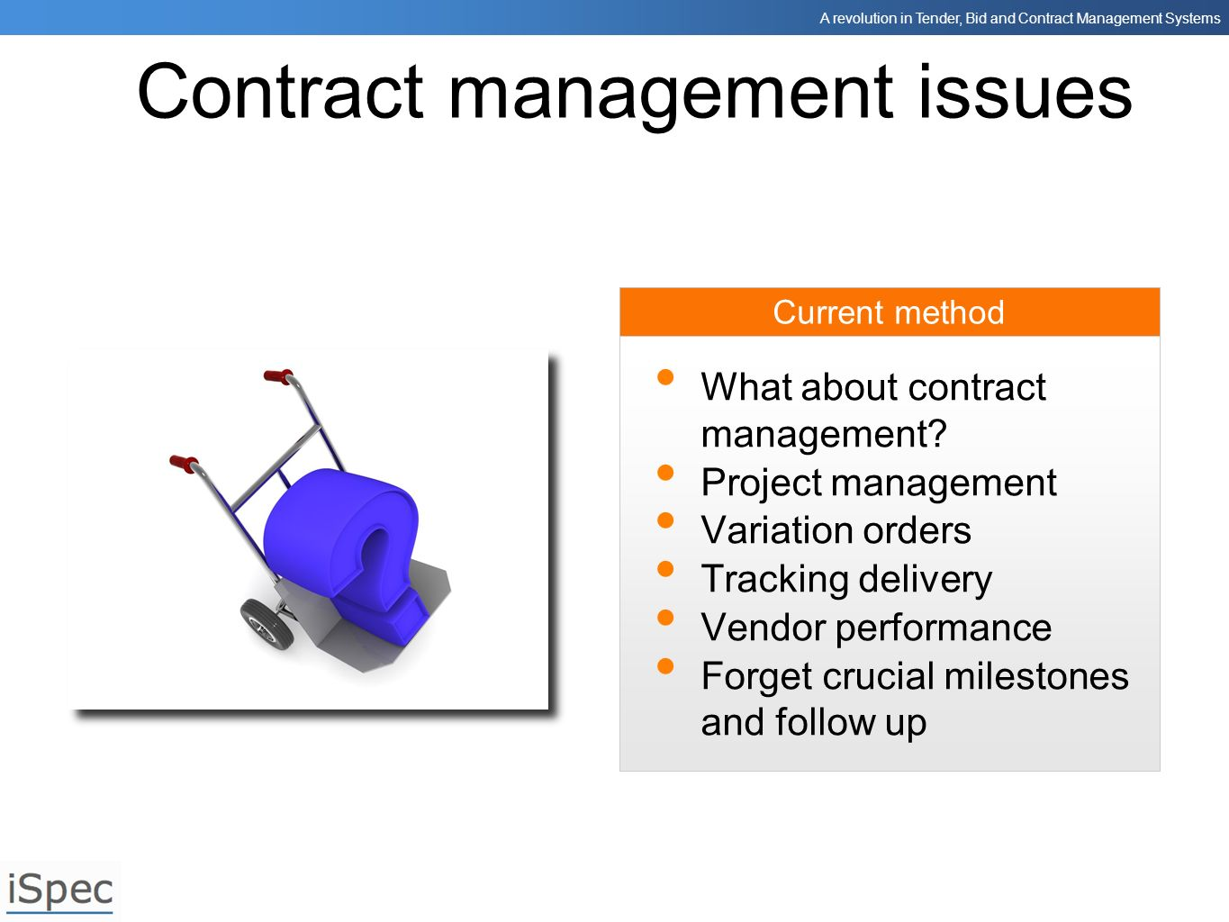 A revolution in Tender, Bid and Contract Management Systems Current method Contract management issues What about contract management? Project manageme
