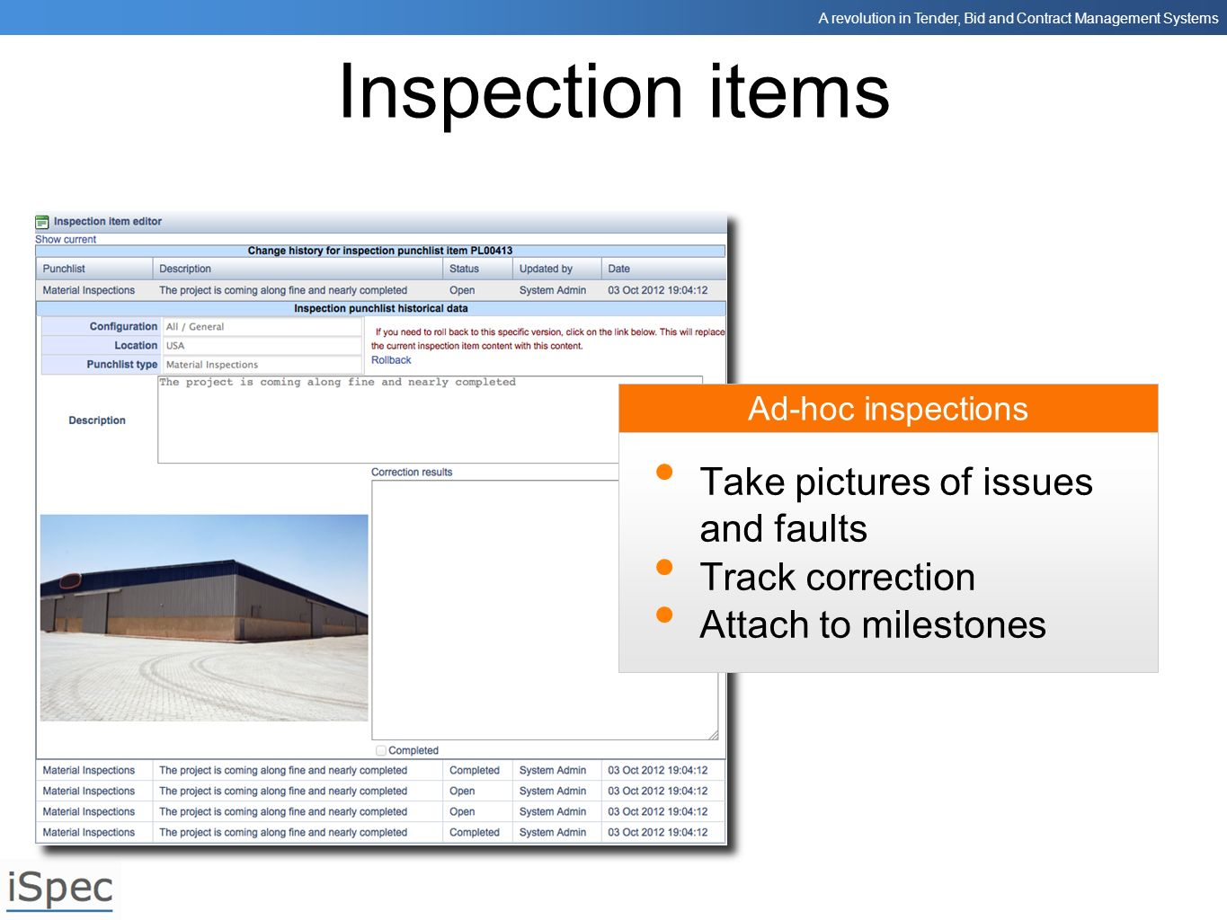 A revolution in Tender, Bid and Contract Management Systems Inspection items Ad-hoc inspections Take pictures of issues and faults Track correction At