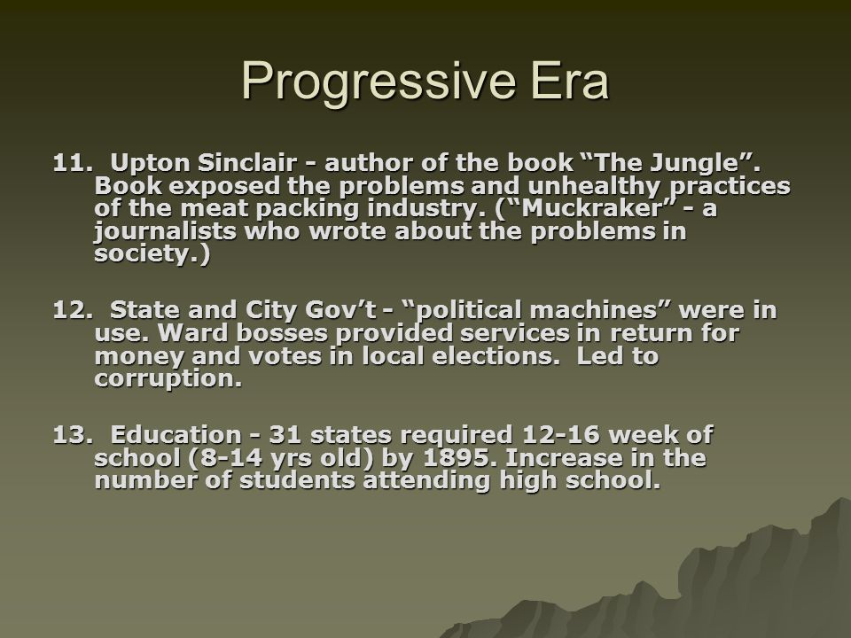 11. Upton Sinclair - author of the book The Jungle. Book exposed the problems and unhealthy practices of the meat packing industry. (Muckraker - a jou