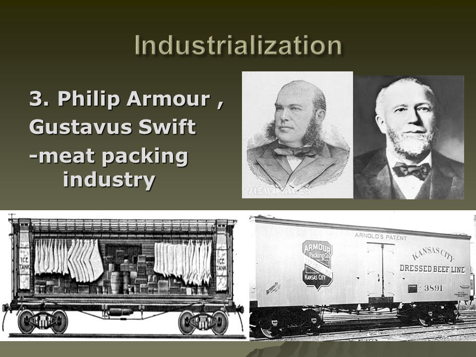 3. Philip Armour, Gustavus Swift -meat packing industry