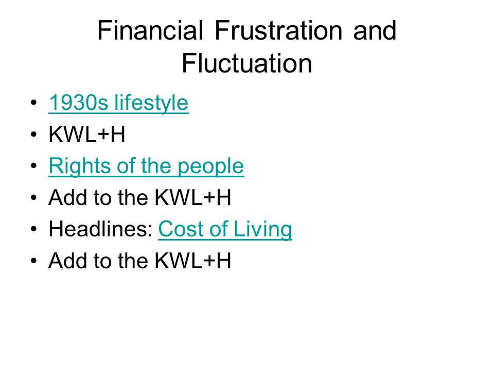 Financial Frustration and Fluctuation 1930s lifestyle KWL+H Rights of the people Add to the KWL+H Headlines: Cost of LivingCost of Living Add to the KWL+H