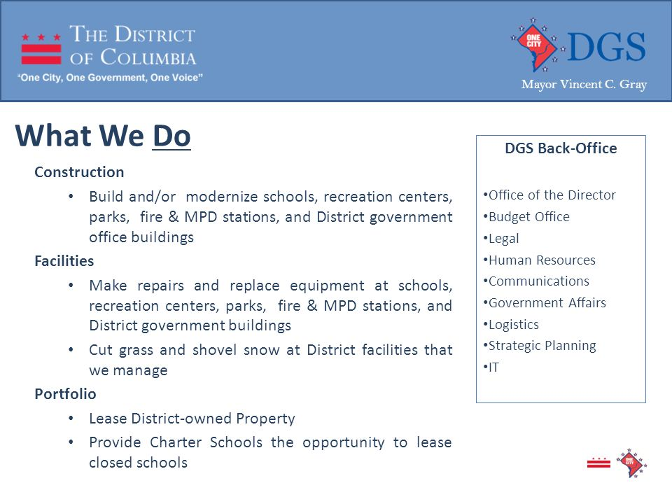 What We Do Construction Build and/or modernize schools, recreation centers, parks, fire & MPD stations, and District government office buildings Facil