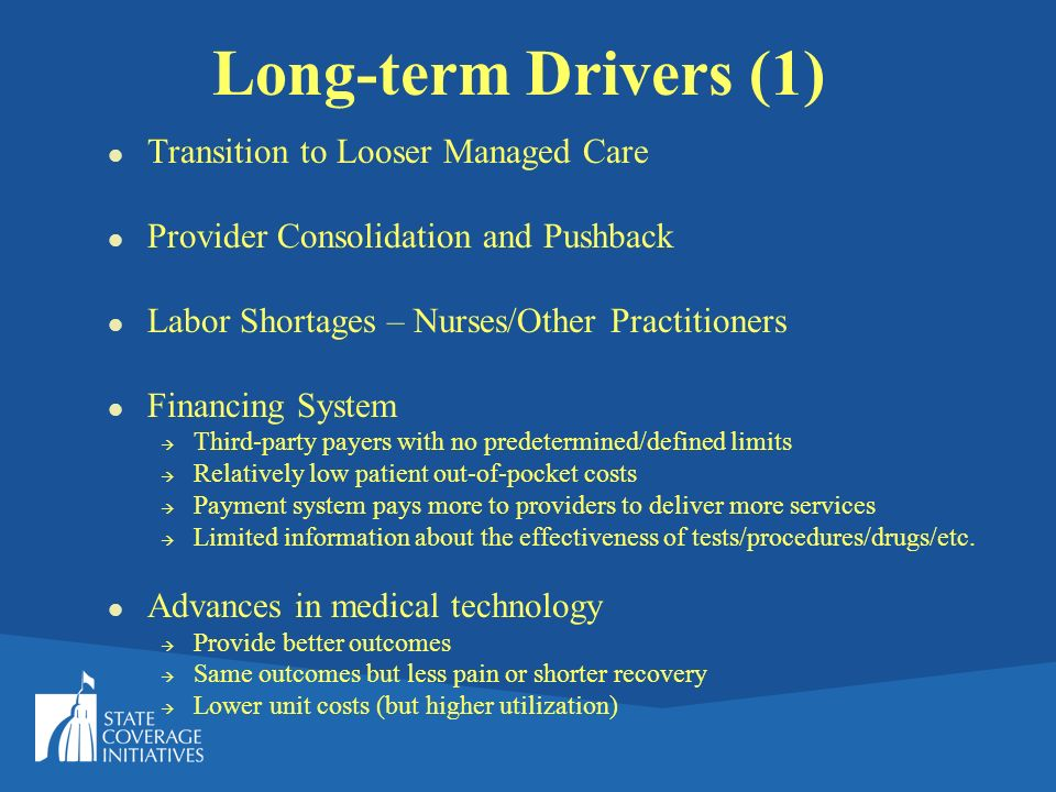Long-term Drivers (1) Transition to Looser Managed Care Provider Consolidation and Pushback Labor Shortages – Nurses/Other Practitioners Financing Sys