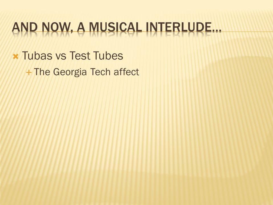 Tubas vs Test Tubes The Georgia Tech affect