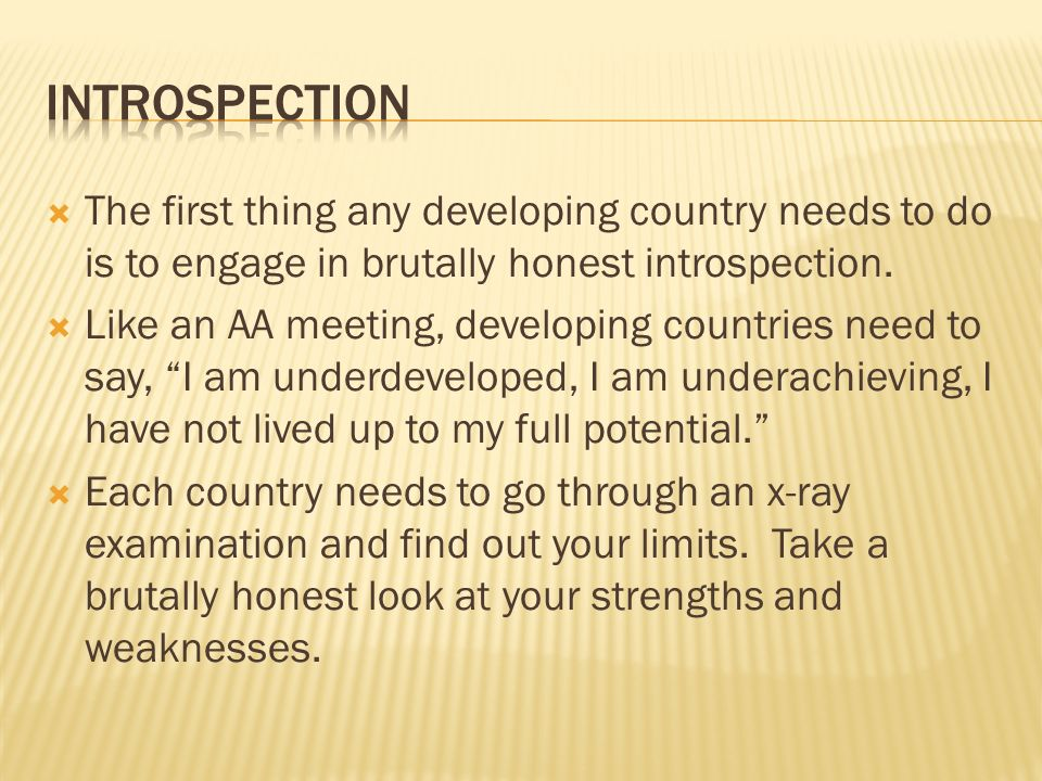 The first thing any developing country needs to do is to engage in brutally honest introspection.