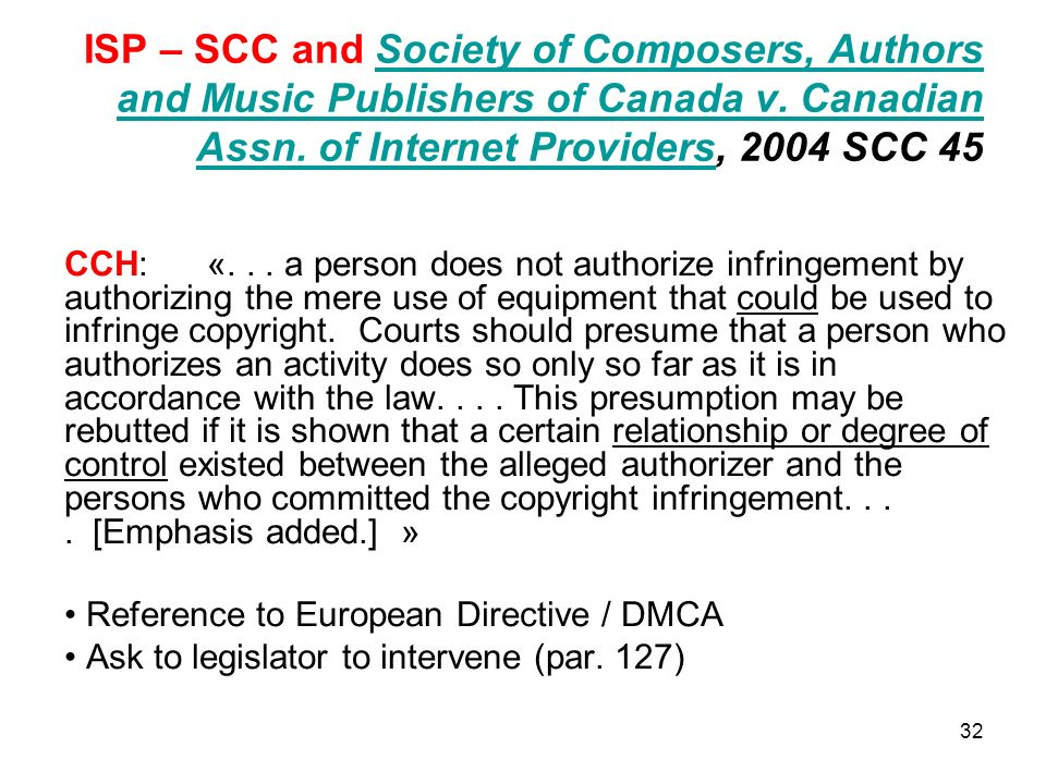 32 ISP – SCC and Society of Composers, Authors and Music Publishers of Canada v. Canadian Assn. of Internet Providers, 2004 SCC 45Society of Composers