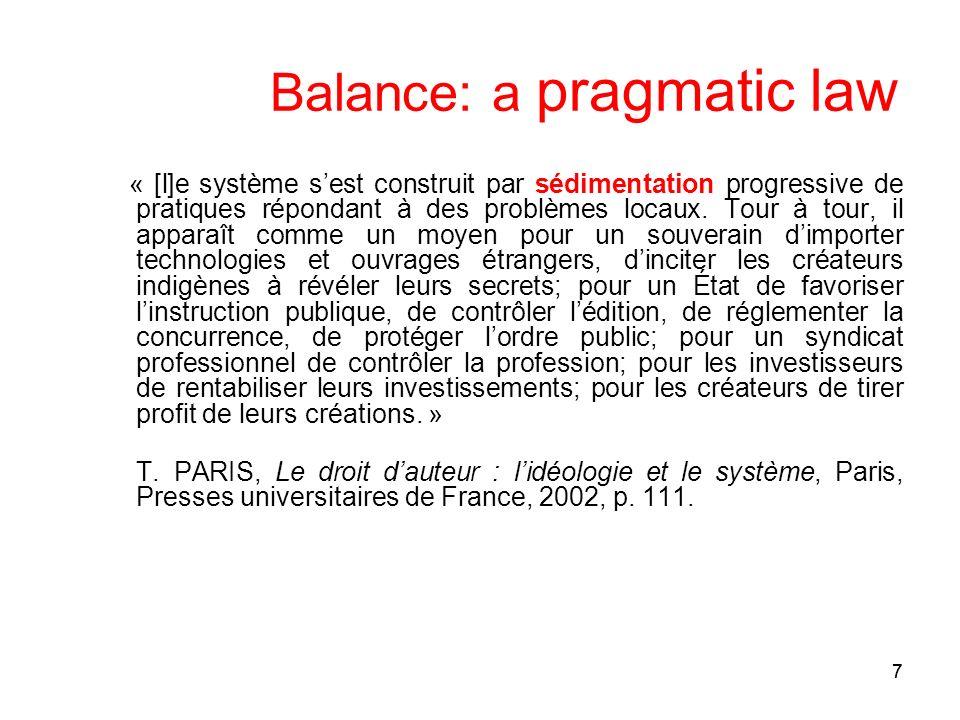 77 Balance: a pragmatic law « [l]e système sest construit par sédimentation progressive de pratiques répondant à des problèmes locaux.