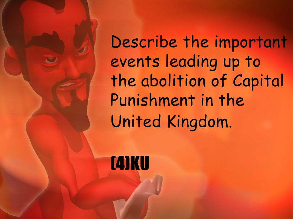 Describe the important events leading up to the abolition of Capital Punishment in the United Kingdom.