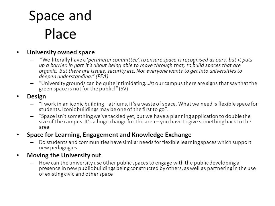 Space and Place University owned space – We literally have a perimeter committee, to ensure space is recognised as ours, but it puts up a barrier.