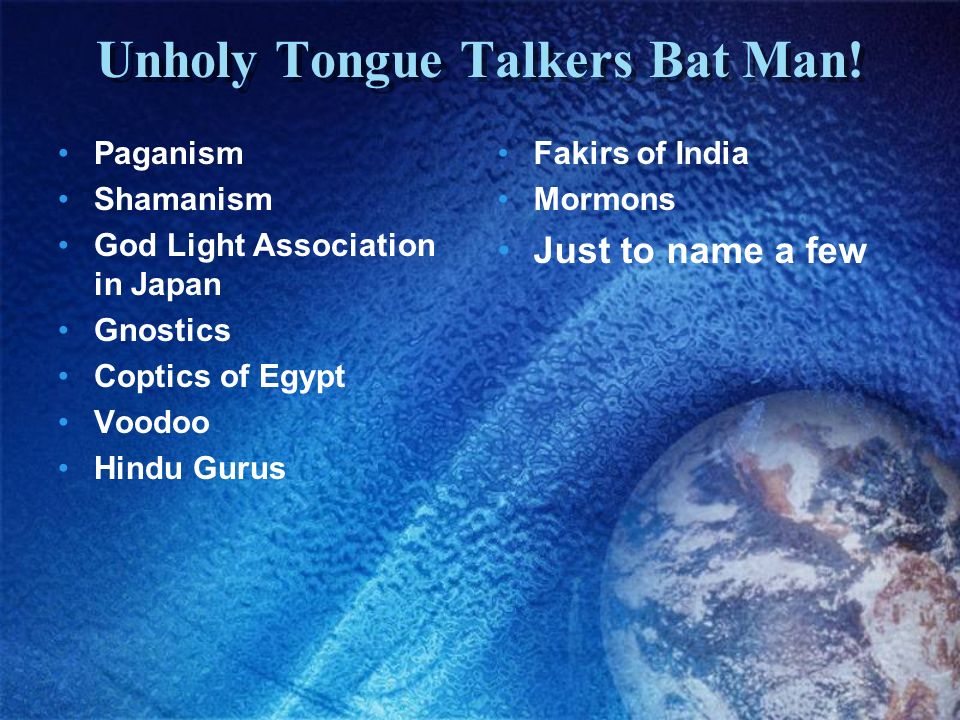 Unholy Tongue Talkers Bat Man! Paganism Shamanism God Light Association in Japan Gnostics Coptics of Egypt Voodoo Hindu Gurus Fakirs of India Mormons
