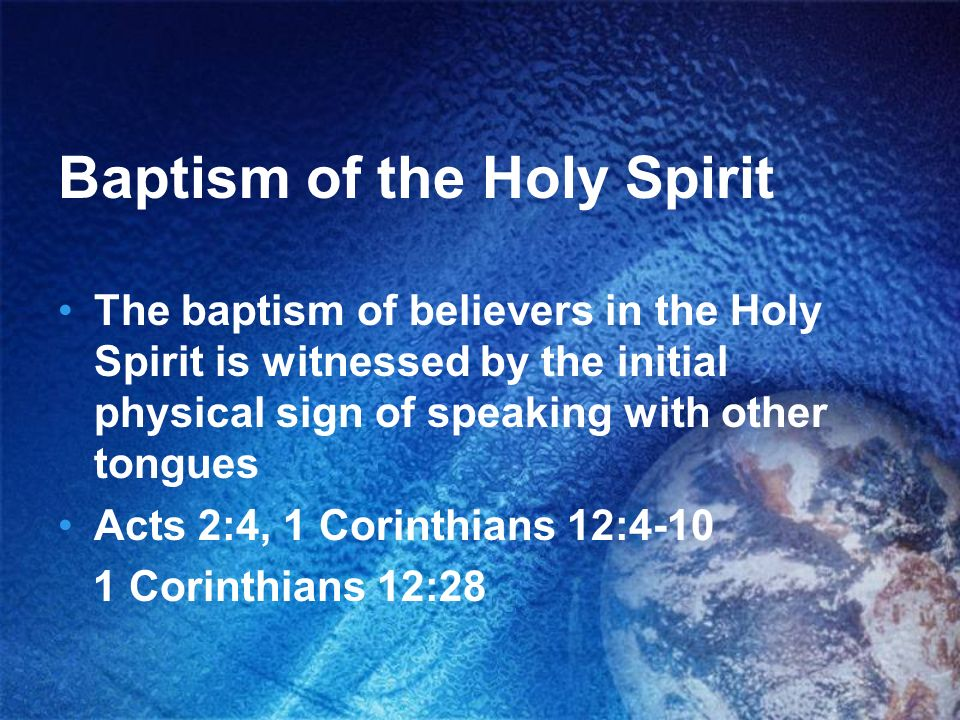 Baptism of the Holy Spirit The baptism of believers in the Holy Spirit is witnessed by the initial physical sign of speaking with other tongues Acts 2