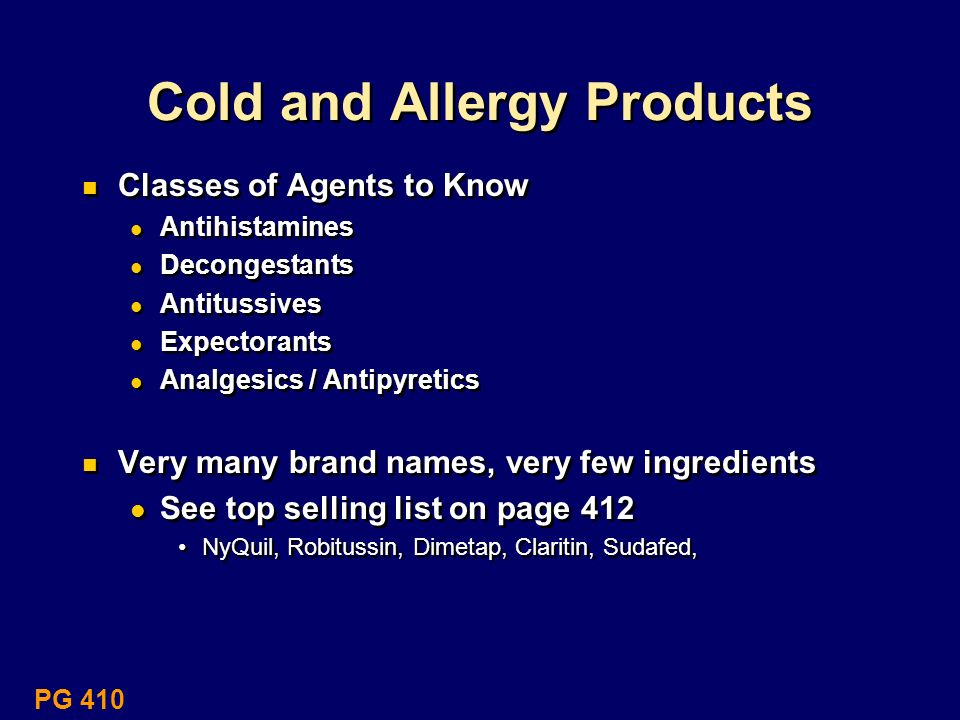 Cold and Allergy Products Classes of Agents to Know Antihistamines Decongestants Antitussives Expectorants Analgesics / Antipyretics Very many brand n