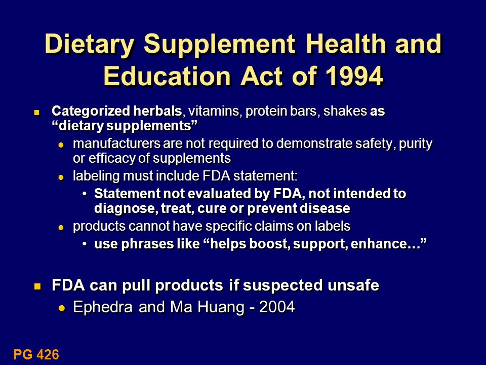 Dietary Supplement Health and Education Act of 1994 Categorized herbals, vitamins, protein bars, shakes as dietary supplements manufacturers are not r