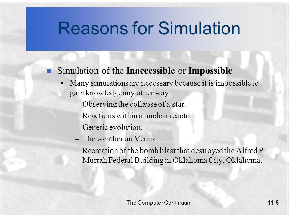 The Computer Continuum11-6 Reasons for Simulation n Based on the explosives investigation, a simulation of the bombs force was recreated.