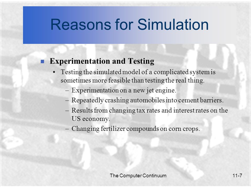 The Computer Continuum11-8 Reasons for Simulation n Testing guardrail designs using simulated car crashes.