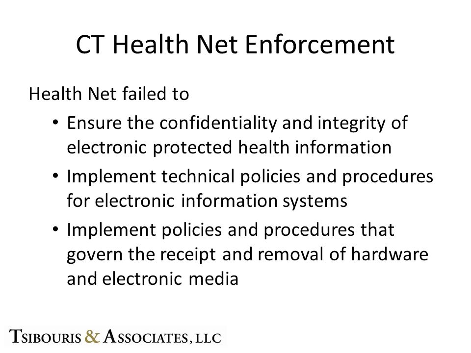 CT Health Net Enforcement Health Net failed to Ensure the confidentiality and integrity of electronic protected health information Implement technical