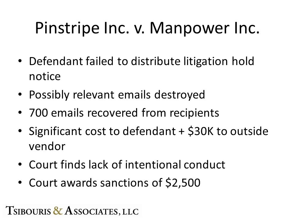 Pinstripe Inc. v. Manpower Inc. Defendant failed to distribute litigation hold notice Possibly relevant emails destroyed 700 emails recovered from rec