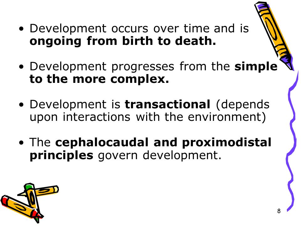 8 Development occurs over time and is ongoing from birth to death. Development progresses from the simple to the more complex. Development is transact