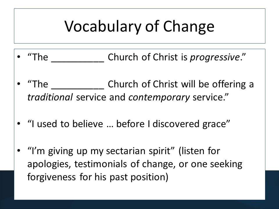 Vocabulary of Change The __________ Church of Christ is progressive.