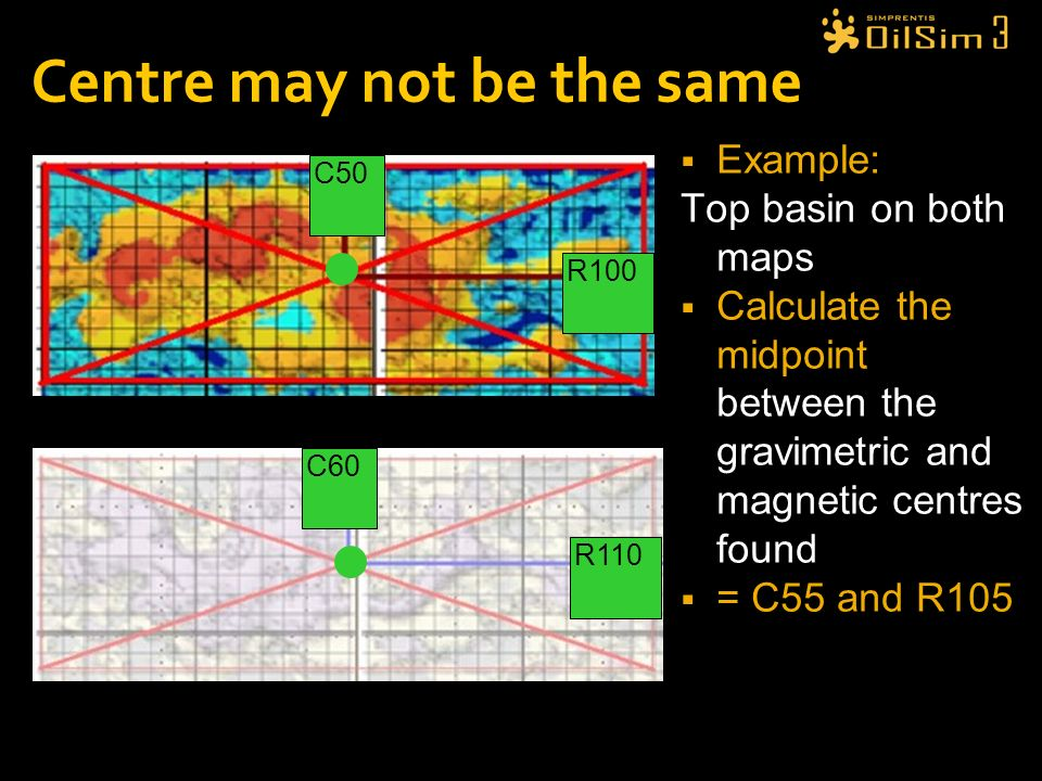 Centre may not be the same Example: Top basin on both maps Calculate the midpoint between the gravimetric and magnetic centres found = C55 and R105 C5