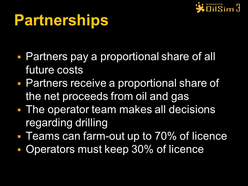 Partnerships Partners pay a proportional share of all future costs Partners receive a proportional share of the net proceeds from oil and gas The oper