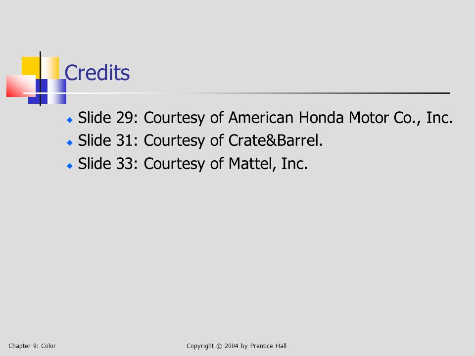 Chapter 9: ColorCopyright © 2004 by Prentice Hall Credits Slide 29: Courtesy of American Honda Motor Co., Inc.