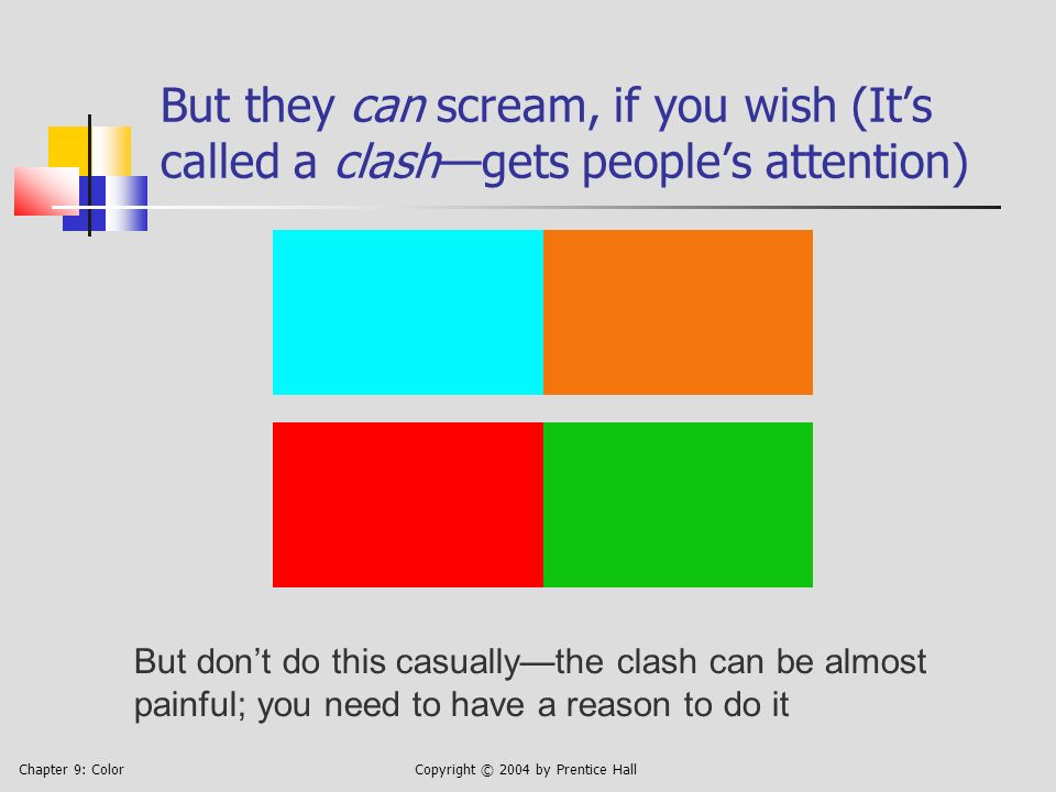 Chapter 9: ColorCopyright © 2004 by Prentice Hall But they can scream, if you wish (Its called a clashgets peoples attention) But dont do this casuallythe clash can be almost painful; you need to have a reason to do it
