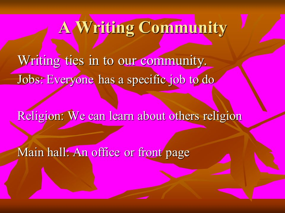 A Writing Community Writing ties in to our community.